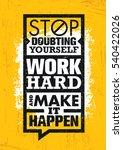 stop doubting yourself  work... | Shutterstock .eps vector #540422026
