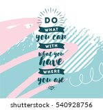 do what you can with what you... | Shutterstock .eps vector #540928756