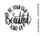 be your own kind of beautiful.... | Shutterstock .eps vector #541039978