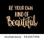 be your own kind of beautiful.... | Shutterstock .eps vector #541047496
