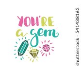you're a gem. bright multi... | Shutterstock .eps vector #541438162