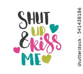shut up and kiss me. bright... | Shutterstock .eps vector #541438186