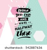 Believe you can and you are halfway there. Inspirational quote, motivation. Typography for poster, invitation, greeting card or t-shirt. Vector lettering, calligraphy design.  Text background | Shutterstock vector #542887636