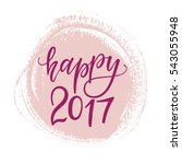 vector hand drawn happy 2017... | Shutterstock .eps vector #543055948