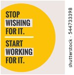 Stop Wishing For It And Start...