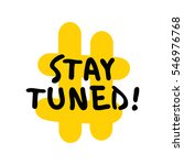 stay tuned   brush lettering... | Shutterstock .eps vector #546976768