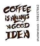 coffee is always a good idea.... | Shutterstock .eps vector #548157862