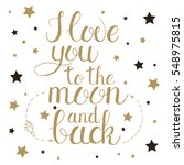 i love you to the moon and back.... | Shutterstock .eps vector #548975815