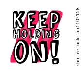 keep holding on   brush... | Shutterstock .eps vector #551102158