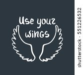 use your wings. inspirational... | Shutterstock .eps vector #551226532