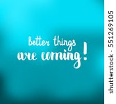 better things are coming.... | Shutterstock .eps vector #551269105