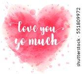 hand drawn watercolor heart... | Shutterstock .eps vector #551809972