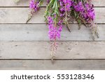 Flowers Of Fireweed On Wooden...