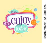 enjoy today quote motivating... | Shutterstock .eps vector #553881526