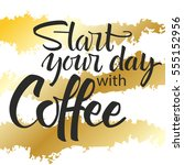 start your day with coffee... | Shutterstock .eps vector #555152956