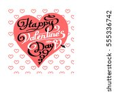happy valentines day lettering... | Shutterstock .eps vector #555336742