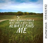 Small photo of Inspirational quote on grass field landscape view. White text on green grass and small yellow flowers. I will always find a way and a way will always find me.