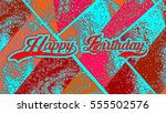 happy birthday greeting card... | Shutterstock . vector #555502576