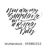 you are my sunshine on a rainy... | Shutterstock .eps vector #555881512
