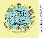 say yes to new adventures.... | Shutterstock .eps vector #556631095