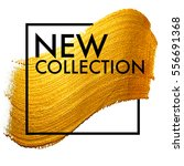 new collection. gold paint in... | Shutterstock .eps vector #556691368