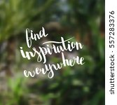 find inspiration everywhere.... | Shutterstock .eps vector #557283376