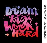 'dream big work hard'concept... | Shutterstock .eps vector #557347135