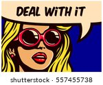 deal with it  vintage pop art... | Shutterstock .eps vector #557455738
