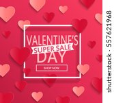 valentines day super sale... | Shutterstock .eps vector #557621968
