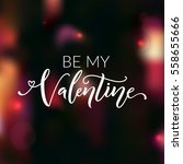 be my valentine. greeting card... | Shutterstock .eps vector #558655666
