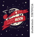 i love you to the moon and back.... | Shutterstock .eps vector #558709216