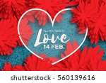 happy valentines day greeting... | Shutterstock .eps vector #560139616