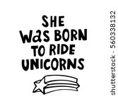 she was born ride to unicorns.... | Shutterstock .eps vector #560338132