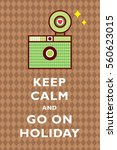 camera keep calm and go on... | Shutterstock .eps vector #560623015