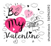 be my valentine. romantic love... | Shutterstock .eps vector #560963392