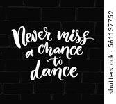 never miss a chance to dance.... | Shutterstock .eps vector #561137752