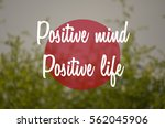 """positive mind  positive life""... | Shutterstock . vector #562045906"