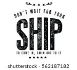 don't wait for your ship to...   Shutterstock .eps vector #562187182