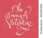 be my valentine text. valentine'... | Shutterstock .eps vector #562201036
