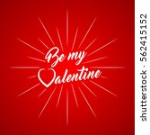 be my valentine inscription... | Shutterstock .eps vector #562415152