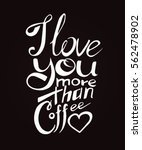 i love you more than coffee.... | Shutterstock .eps vector #562478902
