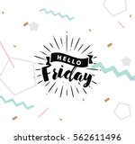 hello friday. inspirational... | Shutterstock .eps vector #562611496