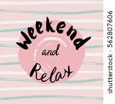 weekend and relax.handdrawn... | Shutterstock .eps vector #562807606