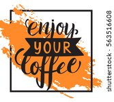 enjoy your coffee lettering.... | Shutterstock .eps vector #563516608