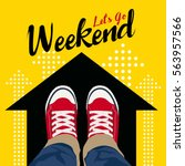 let's go weekend   top view... | Shutterstock .eps vector #563957566