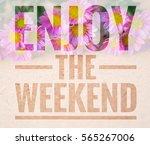enjoy the weekend words on... | Shutterstock . vector #565267006