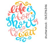 life is too short to wait... | Shutterstock .eps vector #565296346