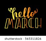 hello march. hand lettered... | Shutterstock .eps vector #565311826
