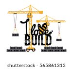 tower crane and i love build... | Shutterstock .eps vector #565861312