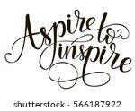 aspire to inspire. brush hand... | Shutterstock .eps vector #566187922